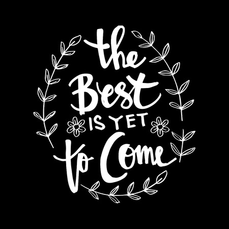 The best is yet to come lettering calligraphy Vector illustration.