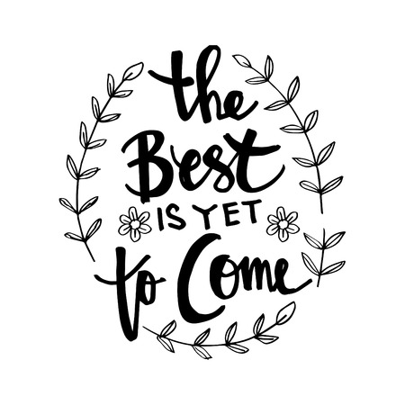 The best is yet to come lettering with leaves and flower design. Vectores
