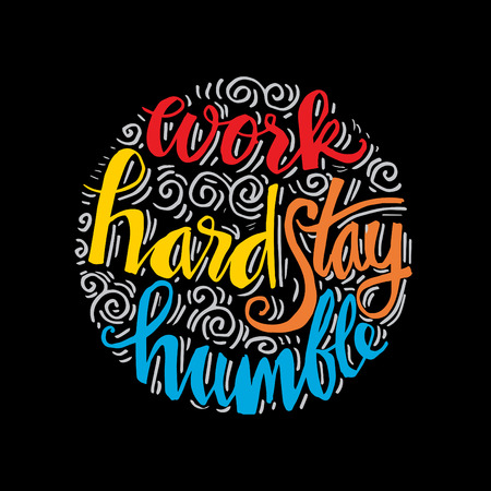 Work hard stay humble. Motivational quote illustration.