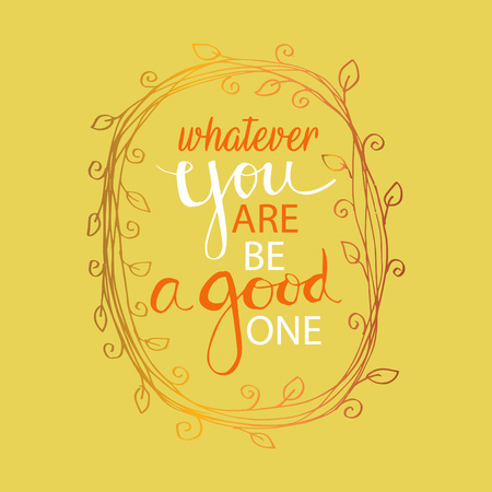 Whatever you are be a good one. Inspiring Creative Motivation Quote