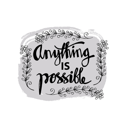 Anything is possible. Motivation and inspiration modern calligraphy phrase