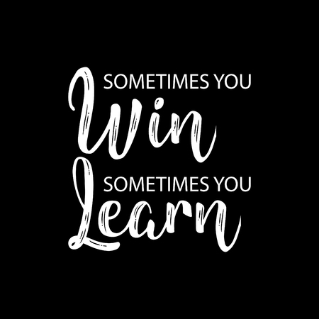 Sometimes you win sometimes you learn. Inspirational quote.