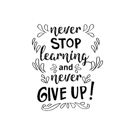 Never stop learning and never give up! Inspirational quote.