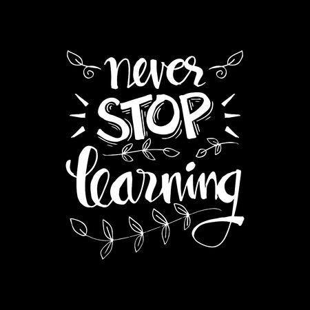 Never stop learning. Inspirational quote. Illustration
