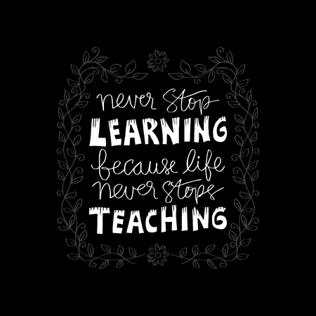 Never stop learning,because life never stops teaching. Motivational quote. Illustration