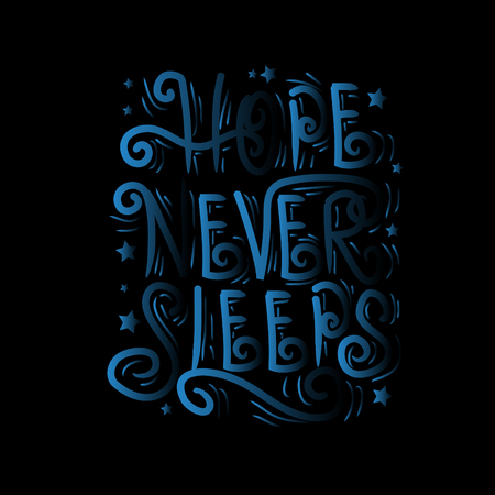 Hope never sleeps . Inspirational quote. Illustration