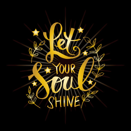 Let your soul shine . Motivational quote.