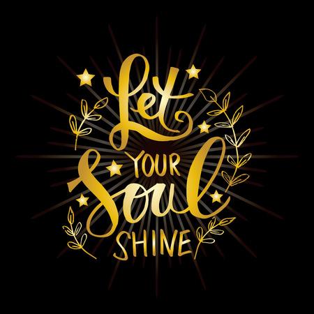 Let your soul shine . Motivational quote.