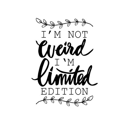 Im not weird im limited edition. Motivating, inspirational lettering, quote