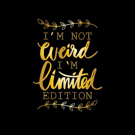 Ik ben niet raar, ik ben een limited edition. Motiverende, inspirerende letters, citaat