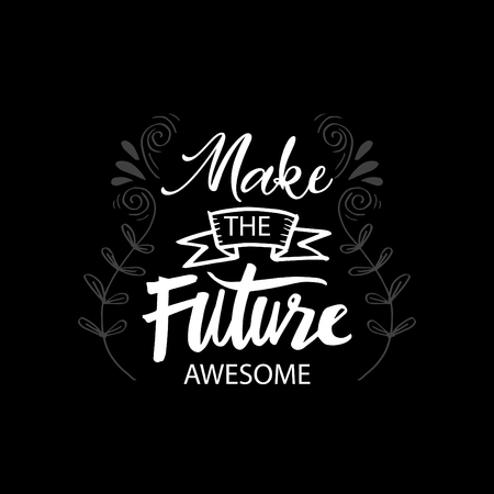 Make the future awesome calligraphy