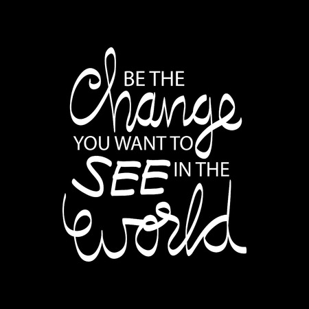 Be the change you want to see in the world. Inspirational motivating quotes by Mahatma Gandhi. Illustration
