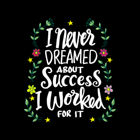 I never dreamed about success i worked for it. Motivational quote.