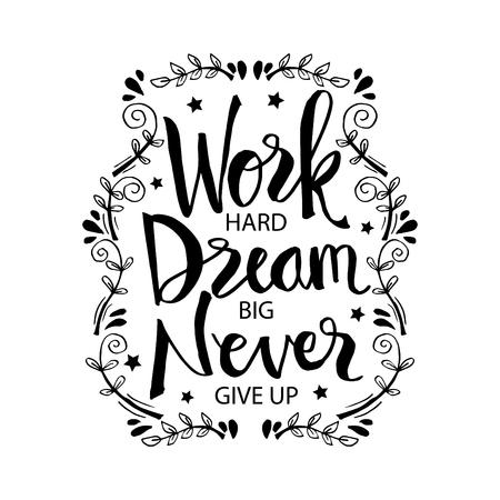 Trabaja duro, sueña en grande y nunca te rindas. Cita motivacional. Ilustración de vector