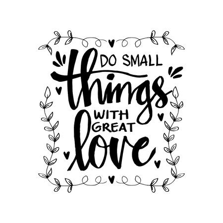 Lettrage à la main Faites de petites choses avec beaucoup d'amour. Citation inspirante