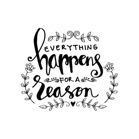 Everything happens for a reason. Motivational quote.