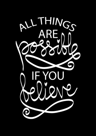 All things are possible if you believe. Motivational quote.