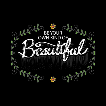 Be your own kind of beautiful. Motivational quote.