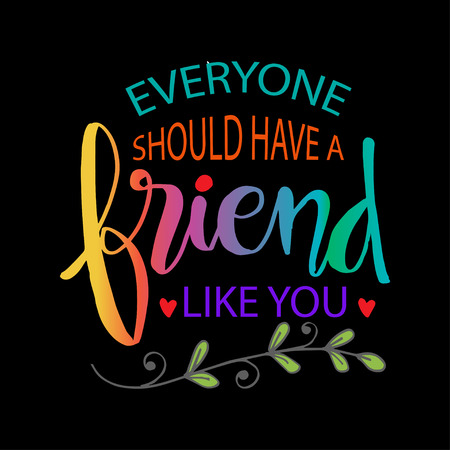 Tutti dovrebbero avere un amico come te