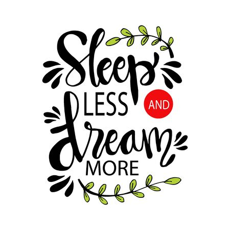 Sleep less and dream more Illustration