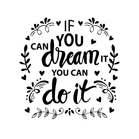 If you can dream it you can do it. Inspiring Motivation Quote