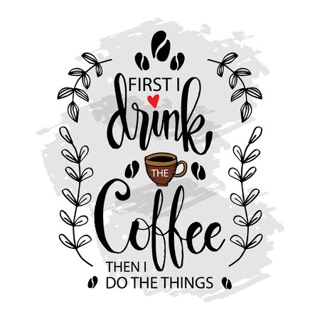 First i drink the coffee then i do the things. Motivational quote.