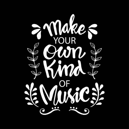 Make your own kind of music. Motivational quote.