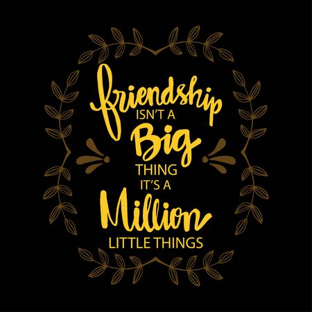 friendship isnt a big thing,  its a million little things.  Motivational quote