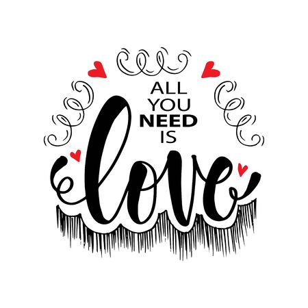 All you need is love lettering. Motivational quote.