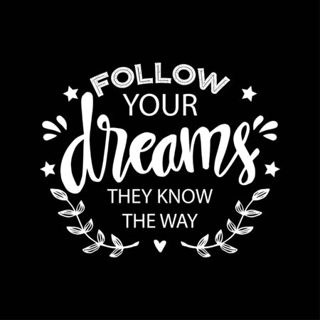 Follow your dreams they know the way. Motivational quote.