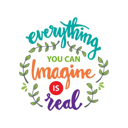 Everything you can imagine is real. Motivational quote.