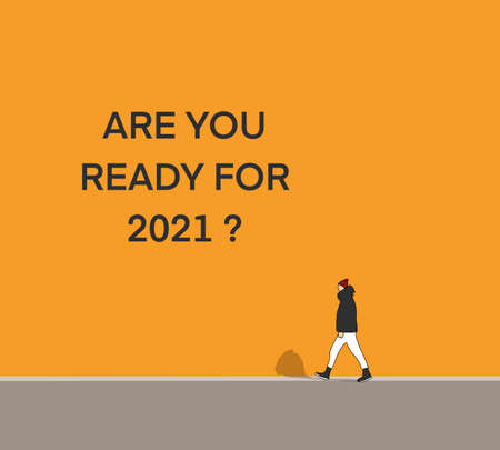 """Man walking on street with motivation for Start to new year 2021 plans, goals, objectives and Word on the wall """"Are you ready for 2021"""""""
