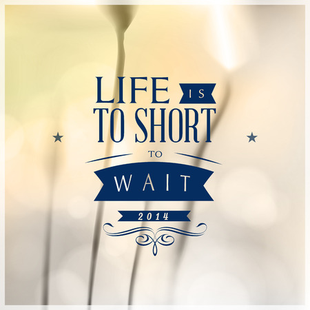 Motivating Quotes   Life is to short to wait