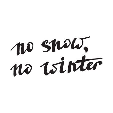 no snow: Modern calligraphy pen lettering. Vector card or poster design with unique typography. Hand written calligraphy. Detailed vector no snow, no winter