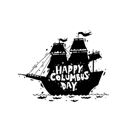 colombo: Happy Columbus Day. Ship. Black on white. Hand draw. Lettering. Flat design vector illustration.