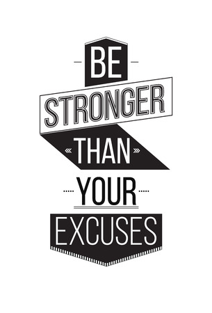 aphorism: Be Stronger Than Your Excuses. Inspirational Quote Poster. The prefect artwork for your home or office, it is an excellent gift for friends or family member, who need some inspiration