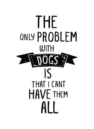 El único problema con los perros es que no puedo tener a todos ellos. cartel inconformista del vector de moda dibujado a mano de estilo en blanco con la cinta del grunge y negro. Para la camiseta, tipografi, tela. Ilustración fot su mejor amigo, la decoración del hogar, tarjetas de felicitación, el placer en y