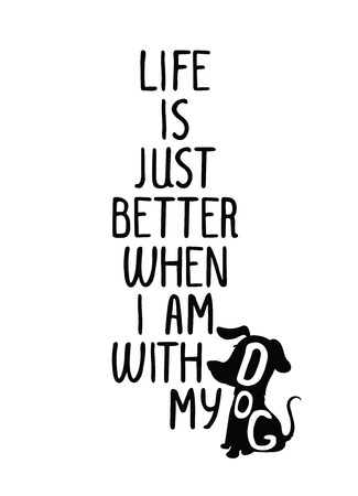 Life is just better when i am with my dog. Trendy hand drawn style hipster vector poster in black and white, grunge. Cute illustration for t-shirt, tipografi, fabric Çizim