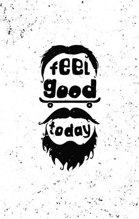 Fühlen Sie sich heute gut. Hipster, Schnurrbärte, Vollbart, skate, Hut. Handzeichnung inspirierend motivierend einfachen Zitatplakat für Haus, Büro. Grunge Effekte leicht für eine Marke entfernt werden kann, neue, saubere Zeichen