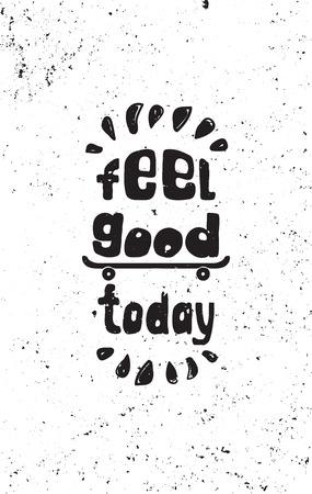 Fühlen Sie sich heute gut. motivierend Plakat Skateboard. motivierend Plakat Hand inspirierend motivierend einfaches Zitatplakat für Heim und Büro motivierend Plakat zeichnen
