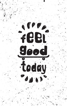 feel good: Feel good today. motivational poster Skateboard. motivational poster Hand drawing inspirational motivational simple quote poster for home and office motivational poster
