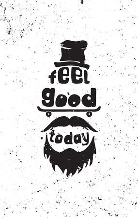 Fühlen Sie sich heute gut. Hipster, Schnurrbärte, Vollbart, skate, Hut. Handzeichnung inspirierend motivierend einfachen Zitatplakat für Haus, Büro. Grunge Effekte leicht für eine Marke entfernt werden kann, neue, saubere Zeichen Vektorgrafik