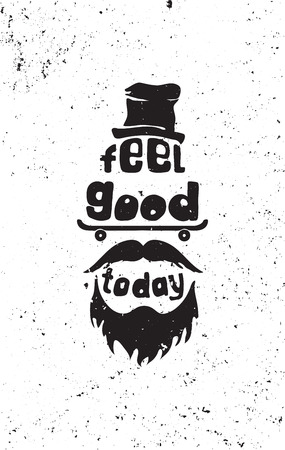 mustaches: Feel good today. Hipster, mustaches, beard, skate, hat. Hand drawing inspirational motivational simple quote poster for home, office. Grunge effects can be easily removed for a brand new, clean sign