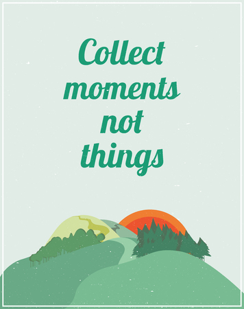 moments: Motivational poster with landscape, quote. Collect moments not things Illustration