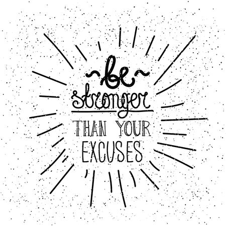 stronger: Be stronger than you excuses. Simple motivational, inspirational poster, hipster style Perfect emblem for t-shirt, notizblock, typography design Illustration