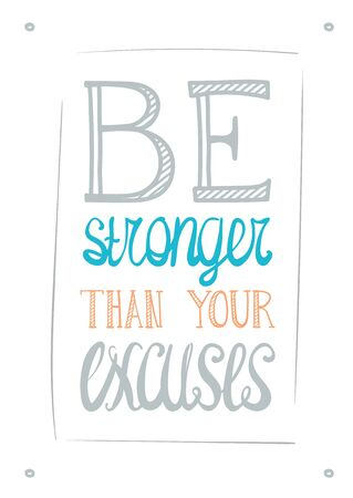 stronger: Be stronger than you excuses. Simple motivational inspirational poster Illustration