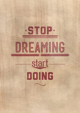 aphorism: Stop dreaming start doing. Inspirational Quote Poster for your home or office. Prefect background with phrase. It is an excellent gift for friends or family member, who need some inspiration