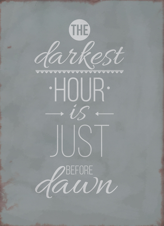 aphorism: The darkest hour is just before dawn. Inspirational Quote Poster for your home or office. Prefect background with phrase. It is an excellent gift for friends or family member, who need some inspiration