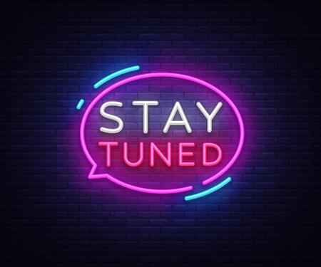 Bądź na bieżąco z wektorami neonów. Szablon projektu Stay Tuned Design neon znak, lekki baner, neonowa tablica, nocna jasna reklama, lekki napis. Ilustracji wektorowych