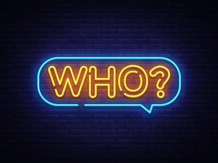 Who Neon Text Vector. Who neon sign, design template, modern trend design, night neon signboard, night bright advertising, light banner, light art. Vector illustration.